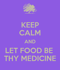 keep calm and let food be thy medicine